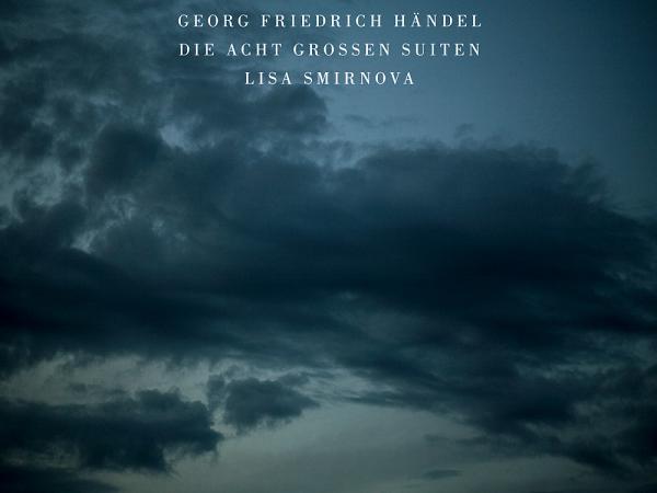 Lisa Smirnova studied Handel's suites for five years before recording them.
