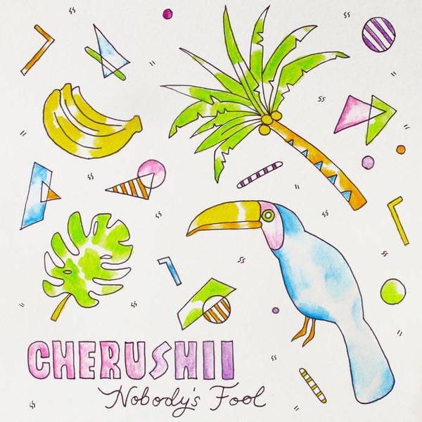 Cherushii, <em>Nobody's Fool </em>