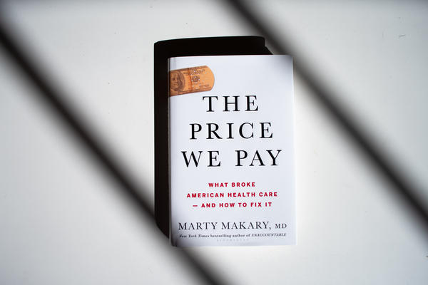 In <em>The Price We Pay,</em> published this fall, author Marty Makary shows how rising costs are eroding trust in medicine.