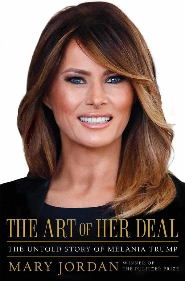<em>The Art of Her Deal: The Untold Story of Melania Trump</em>, by Mary Jordan