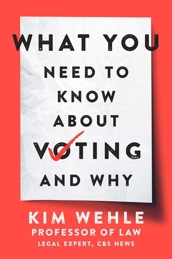 <em>What You Need to Know About Voting — and Why,</em> by Kim Wehle
