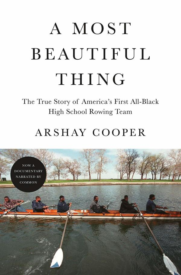 <em>A Most Beautiful Thing: The True Story of America's First All-Black High School Rowing Team,</em> by Arshay Cooper