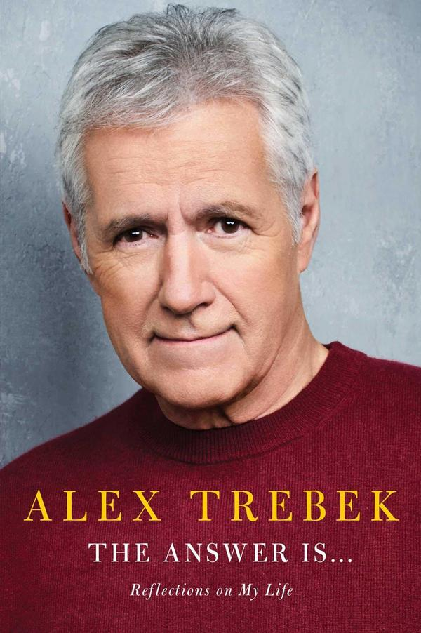 The Answer Is . . .: Reflections on My Life, by Alex Trebek