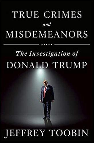<em>True Crimes and Misdemeanors: The Investigation of Donald Trump</em>, by Jeffrey Toobin