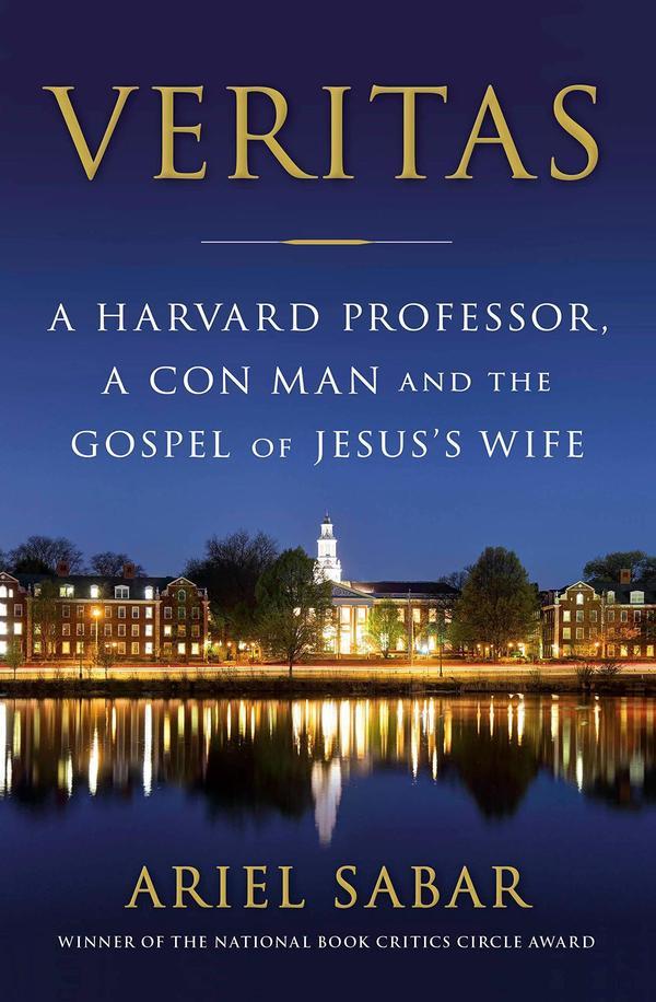 <em>Veritas: A Harvard Professor, a Con Man and the Gospel of Jesus's Wife,</em> by Ariel Sabar