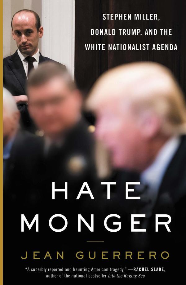 <em>Hatemonger: Stephen Miller, Donald Trump, and the White Nationalist Agenda,</em> by Jean Guerrero