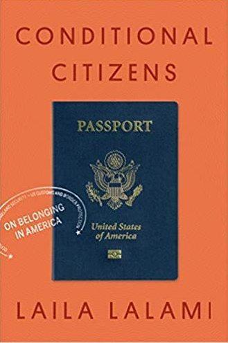 <em>Conditional Citizens: On Belonging in America,</em> Laila Lalami