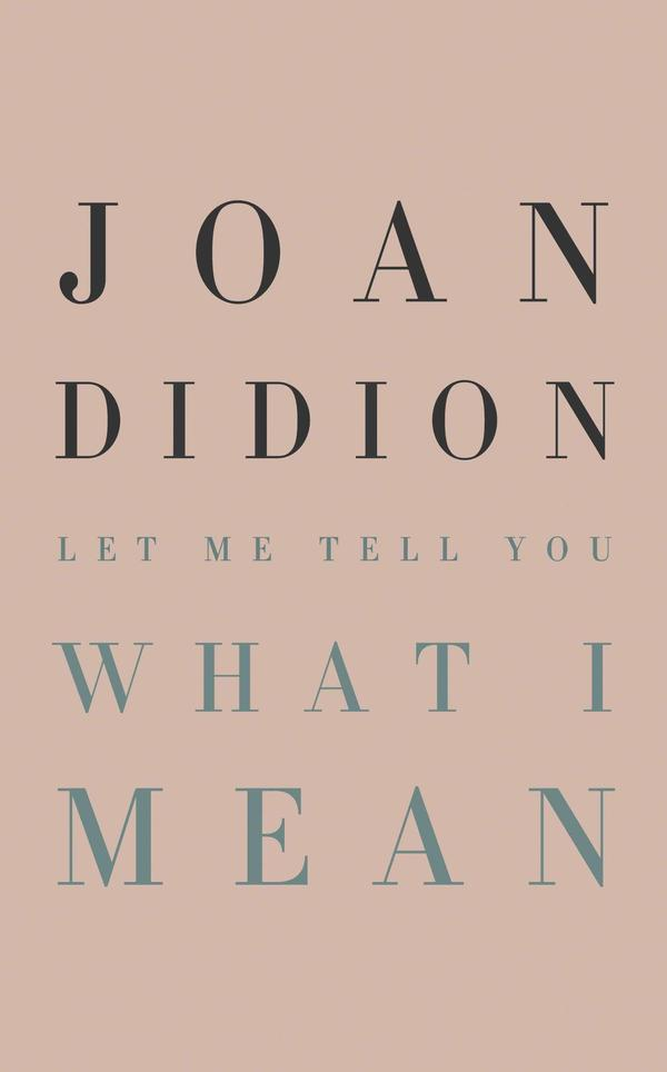 Joan Didion's 'Let Me Tell You What I Mean' Offers Plenty Of 'Journalistic  Gold' | KGOU
