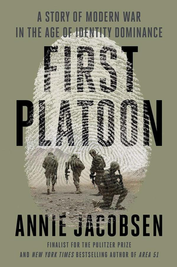 <em>First Platoon: A Story of Modern War in the Age of Identity Dominance,</em> by Annie Jacobsen