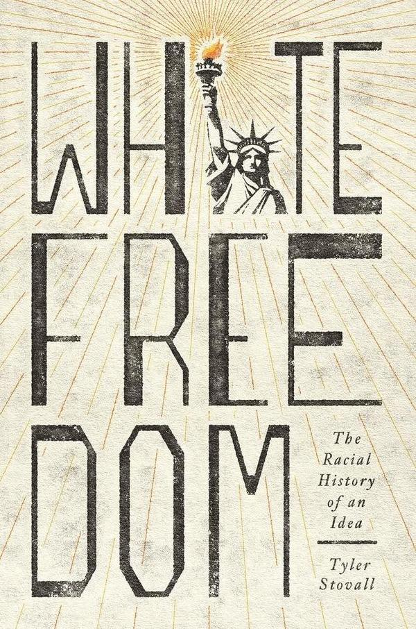 <em>White Freedom: The Racial History of an Idea</em>, by Tyler Stovall