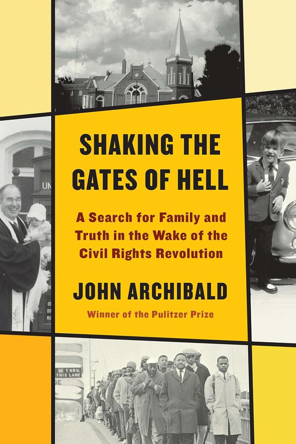 <em>Shaking the Gates of Hell: A Search for Family and Truth in the Wake of the Civil Rights Revolution</em>, by John Archibald