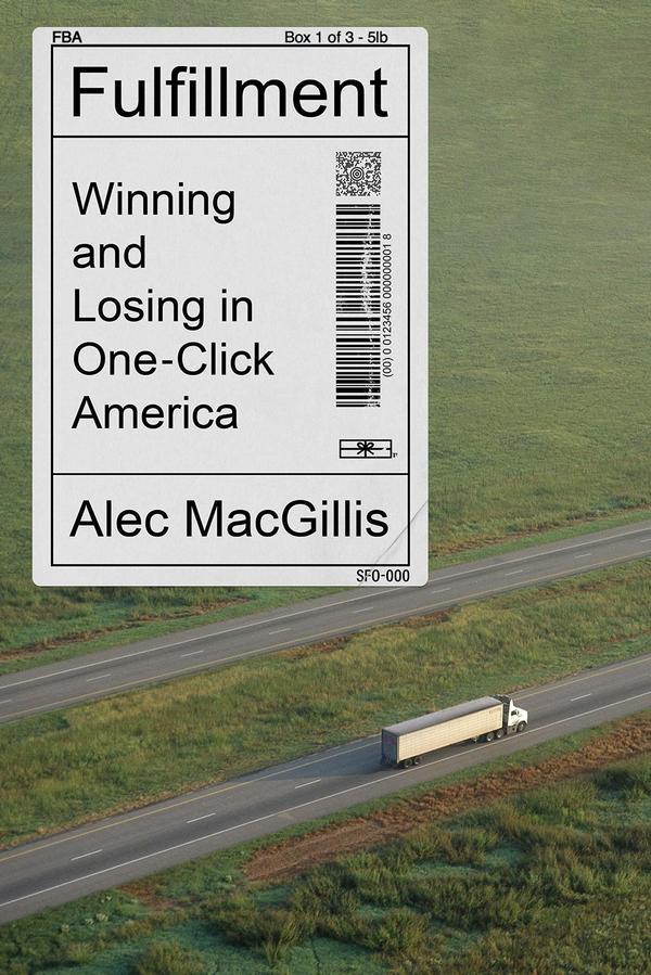 <em>Fulfillment: Winning and Losing in One-Click America,</em> by Alec MacGillis