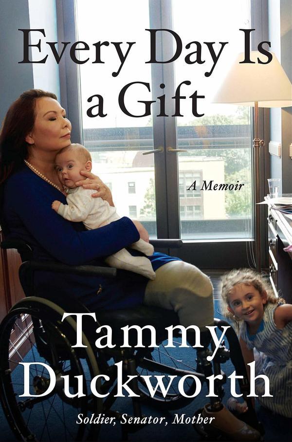 <em>Every Day Is a Gift: A Memoir</em> by Sen. Tammy Duckworth