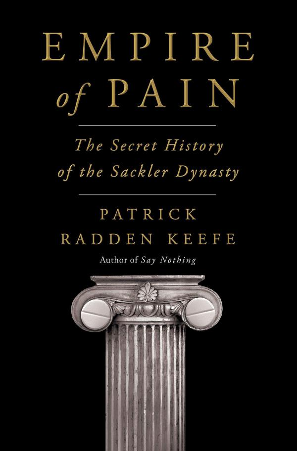 <em>Empire of Pain: The Secret History of the Sackler Dynasty</em> by Patrick Radden Keefe