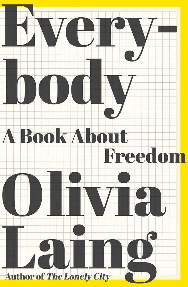 <em>Everybody: A Book about Freedom,</em> Olivia Laing
