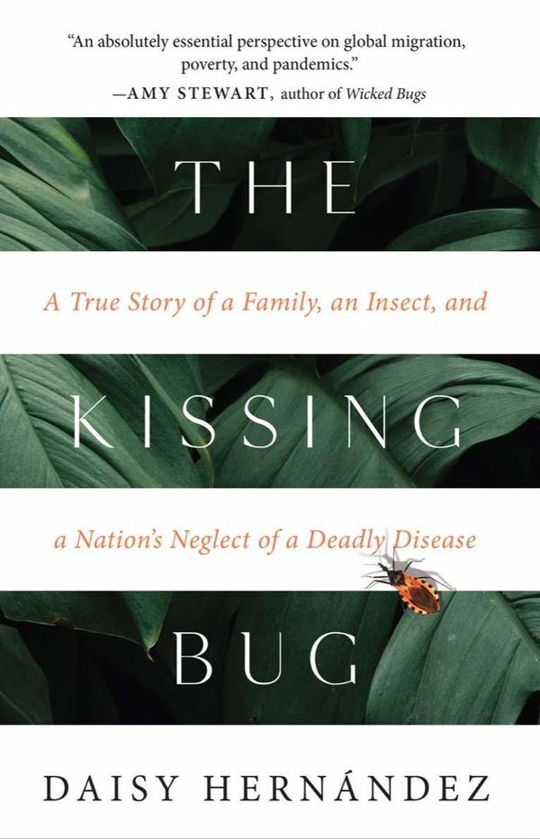 <em>The Kissing Bug: A True Story of a Family, an Insect, and a Nation's Neglect of a Deadly Disease,</em> by Daisy Hernández