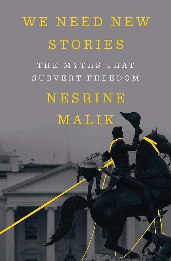 <em>We Need New Stories: The Myths that Subvert Freedom</em> by Nesrine Malik