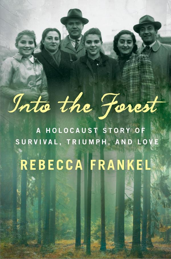 <em>Into the Forest: A Holocaust Story of Survival, Triumph, and Love,</em> by Rebecca Frankel