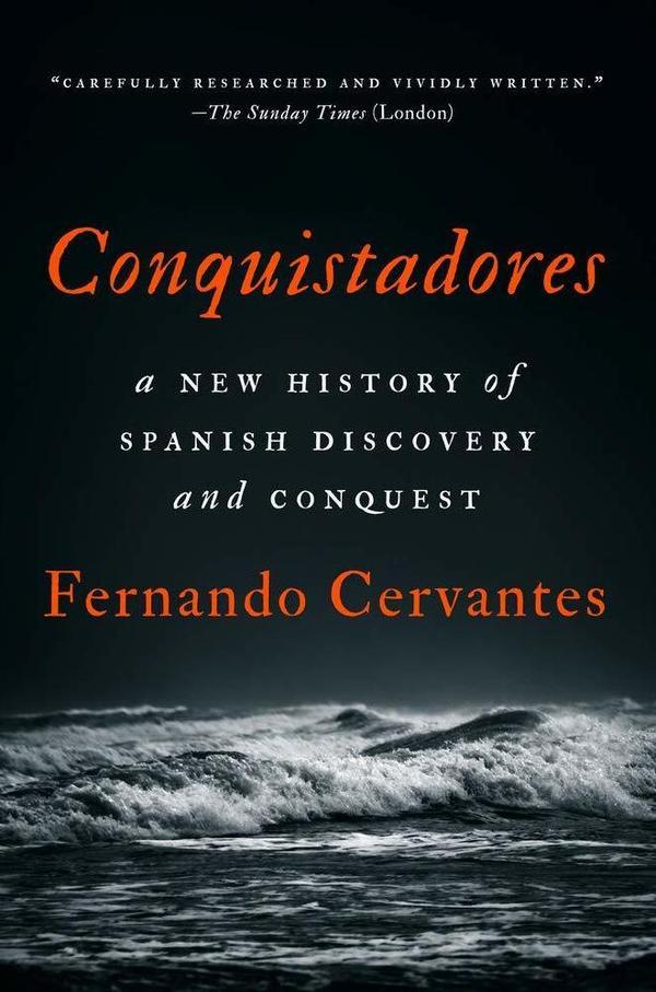 <em>Conquistadores: A New History of Spanish Discovery and Conquest,</em> by Fernando Cervantes