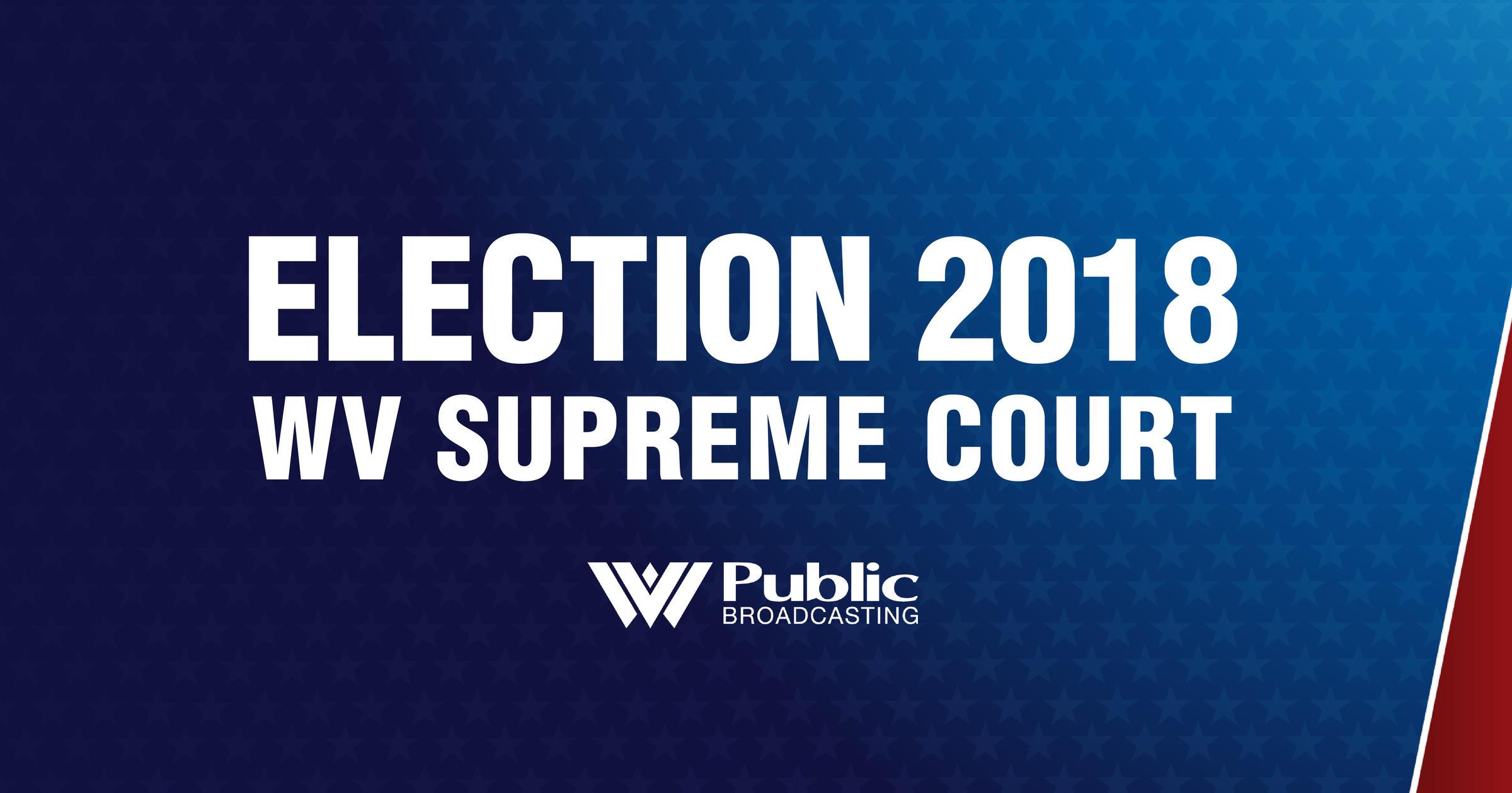 Election 2018: West Virginia Supreme Court   West Virginia Public